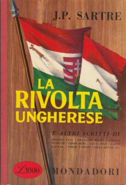 La rivolta ungherese. E altri scritti di Marcel Péju, François Fejtö, Laszlo Németh, Tibor Déry, Gyula Hay, Layos Kassak, Tibor Tardos, Geza Képes ecc.