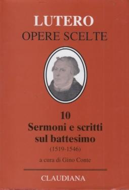 Opere Scelte, 10. Sermoni e scritti sul battesimo (1519-1546)