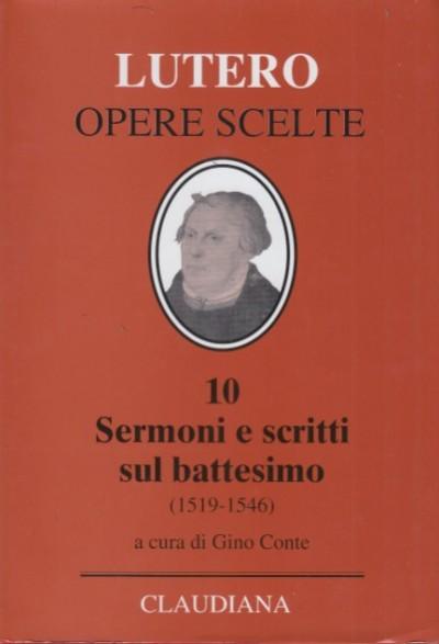 Opere scelte, 10. sermoni e scritti sul battesimo (1519-1546) - Martin Lutero