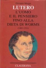 Lutero. L'uomo e il pensiero fino alla Dieta di Worms (1483-1521)