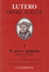 Opere Scelte, 6. Il servo arbitrio Risposta a Erasmo