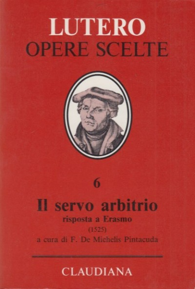 Opere scelte, 6. il servo arbitrio risposta a erasmo - Martin Lutero