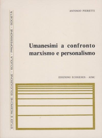 Umanesimi a confronto marxismo e personalismo - Pieretti Antonio