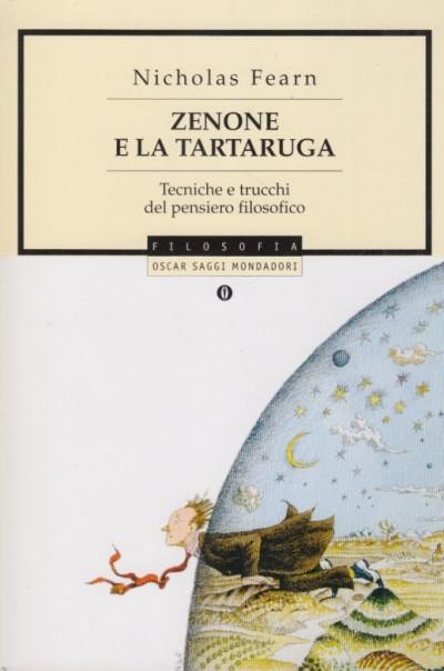 Zenone e la tartaruga. tecniche e trucchi del pensiero filosofico - Fearn Nicholas