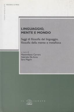 Linguaggio, mente e mondo. Saggi di filosofia del linguaggio, filosofia della mente e metafisica