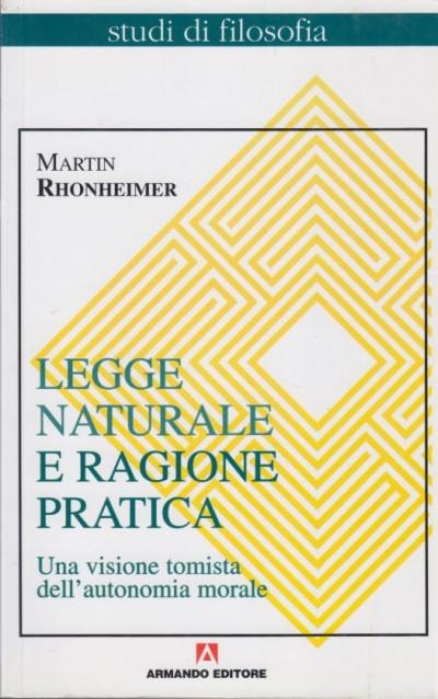 Legge naturale e ragione pratica. una visione tomista dell'autonomia morale - Rhonheimer