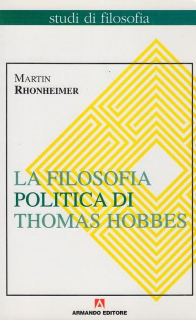 La filosofia politica di thomas hobbes. coerenza e contraddizioni di un paradigma - Rhonheimer Martin