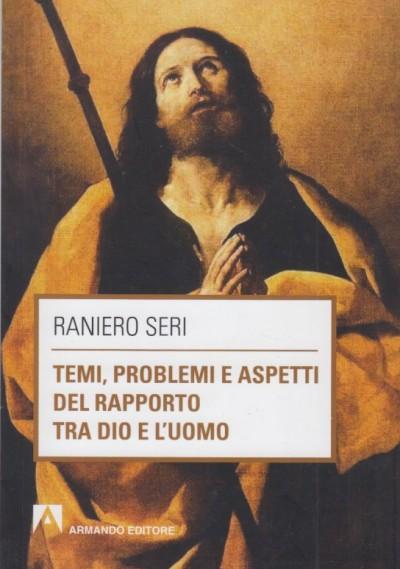 Temi, problemi aspetti del rapporto tra dio e l'uomo - Seri Raniero