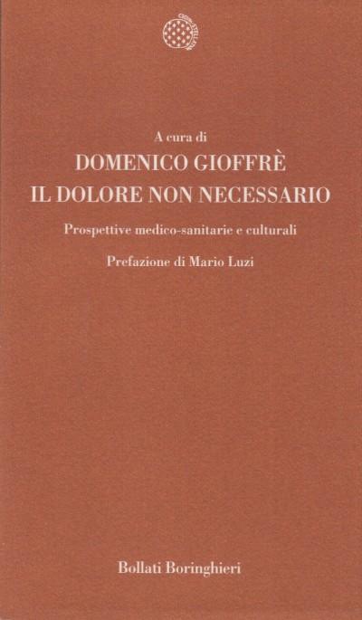 Il dolore non necessario. prospettive medico-sanitarie e culturali - Gioffrè Domenico