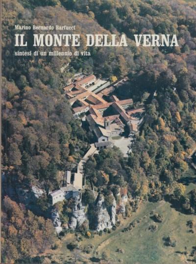 Il monte della verna. sintesi di un millennio di vita - Barfucci Marino Bernardo