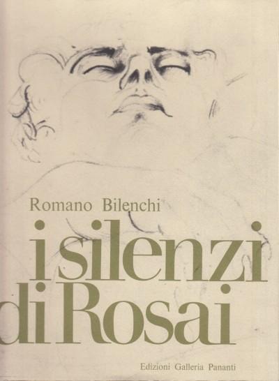 I silenzi di rosai - Bilenchi Romano