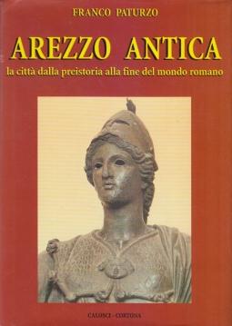 Arezzo Antica la città dalla presitoria alla fine del mondo romano