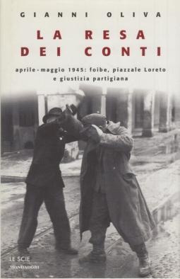 La resa dei conti. Aprile-Maggio 1945: foibe, piazzale Loreto e giustizia partigiana