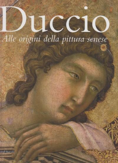Duccio alle origini della pittura senese - Bagnoli Alessandro - Bartalini Roberto - Bellosi Luciano - Laclotte Michel (a Cura Di)