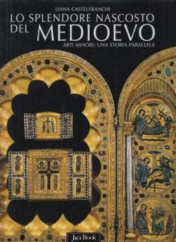 Lo splendore nascosto del Medioevo. Arti Minori: Una storia parallela