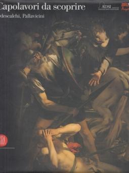 Capolavori da scoprire. Odescalchi, Pallavicini. Catalogo della mostra (Roma, 1-4 giugno 2006; 15-18 giugno 2006)