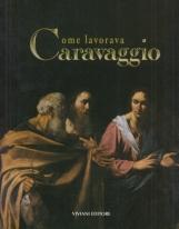Come lavorava Caravaggio