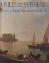 Civiltà dell'Ottocento. Le arti a Napoli dai Borbone ai Savoia
