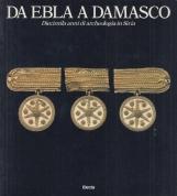 Da Ebla a Damasco diecimila anni di archeologia in Siria