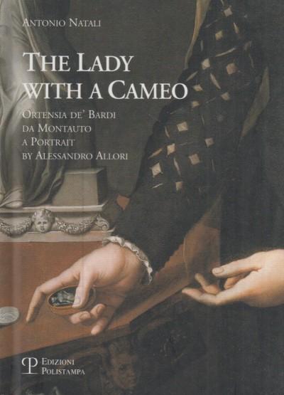 La donna col cammeo the lady with a cameo. ortensia de' bardi da montauto a portrait by alessandro allori - Natali Antonio