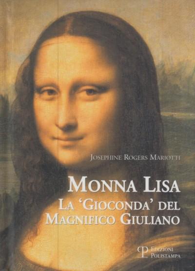 Monna lisa. la gioconda del magnifico giuliano - Rogers Mariotti Josephine