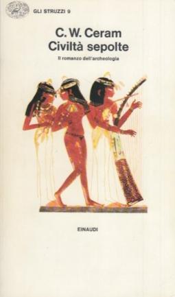 Civiltà sepolte. Il romanzo dell'archeologia