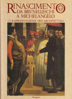 Rinascimento da Brunelleschi a Michelangelo. La rappresentazione dell'Architettura