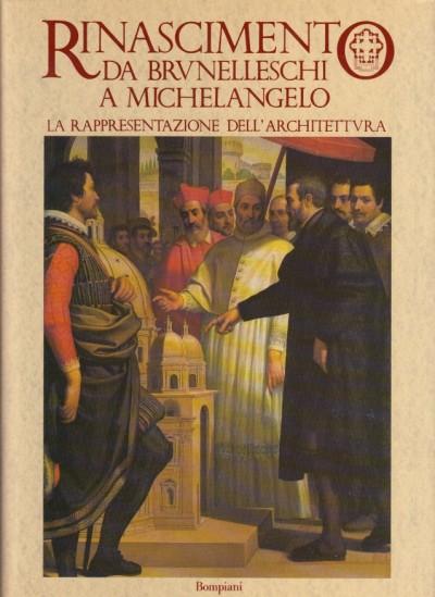 Rinascimento da brunelleschi a michelangelo. la rappresentazione dell'architettura - Millon Henry - Magnago Lampugnani Vittorio