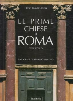 Le prime chiese di Roma IV-VII secolo. L'inizio dell'architettura ecclesiastica occidentale