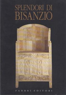 Splendori di Bisanzio Testimonianze e riflessi della cultura