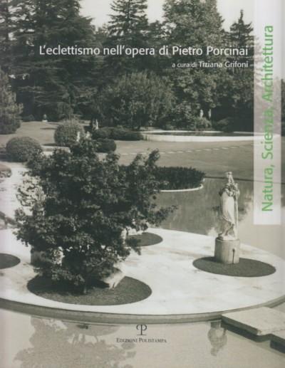 L'eclettismo nell'opera di pietro porcinai - Grifoni Tiziana (a Cura Di)