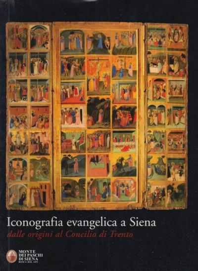 Iconografia evangelica a siena dalle origini al concilio di trento - Bacci Michele (a Cura Di)
