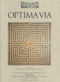 Optima via. Postumia Studi e archeologia di una grande strada romana alle radici dell'Europa