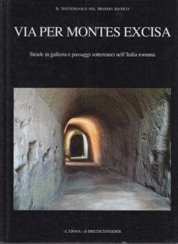 Via per Montes Excisa. Strade in galleria e passaggi sotterranei nell'Italia romana