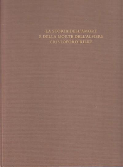 La storia dell'amore e della morte dell'alfiere cristoforo rilke - Rilke Rainer Maria