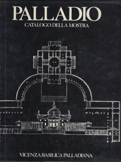 Palladio. catalogo della mostra - Aa.vv.