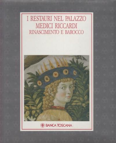 I restauri nel palazzo medici riccardi - Acidini Luchinat Cristina (a Cura Di)