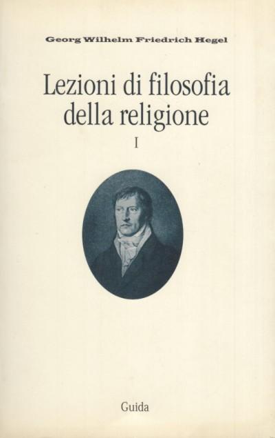 Lezioni di filosofia della religione (vol. 1) - Hegel Georg Wilhelm Friedrich