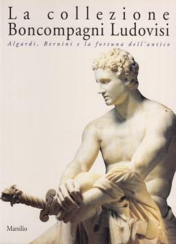 La collezione Boncompagni Ludovisi. Algardi, Bernini e la fortuna dell'antico
