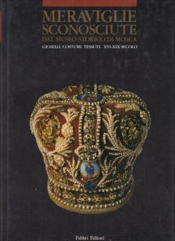 Meraviglie sconosciute dal Museo Storico di Mosca. Gioielli, costumi, tessuti. XVI-XIX secolo