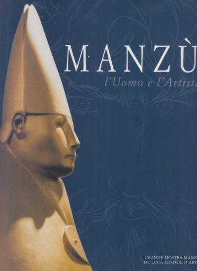 Manzù. l'uomo e l'artista - Strinati Claudio (a Cura Di)