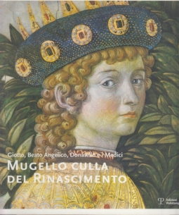 Mugello culla del Rinascimento. Giotto, Beato Angelico, Donatello e i Medici. Ediz. italiana e inglese