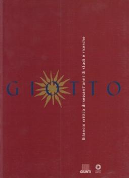 Giotto. Bilancio critico di sessant'anni di studi e ricerche