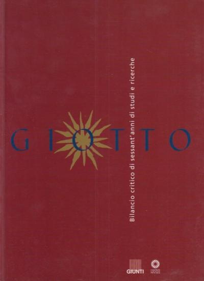 Giotto. bilancio critico di sessant'anni di studi e ricerche - Tartuferi Angelo (a Cura Di)