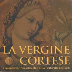 La Vergine cortese. Committenze rinascimentali della Fraternita dei Laici