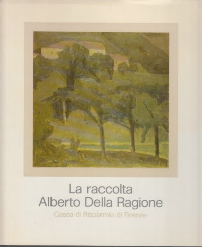 La raccolta alberto della ragione - Museo D'arte Contemporanea Di Firenze