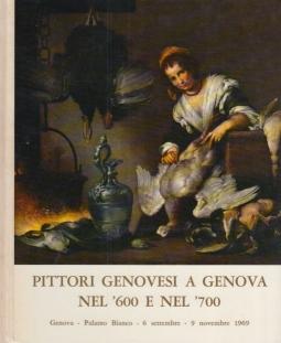 Pittori genovesi a Genova nel '600 e nel '700. Genova Palazzo bianco 6 settembre - 9 novembre 1969