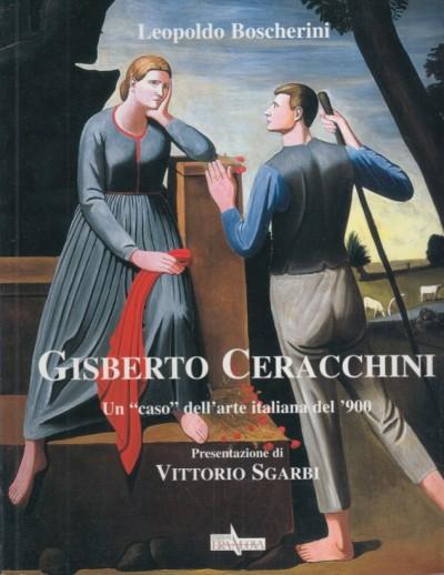 Gisberto ceracchini. un caso dell'arte italiana del '900 - Boscherini Leopoldo