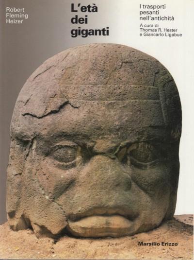 L'età dei giganti. i trasporti pesanti nell'antichità - Fleming Heizer Robert