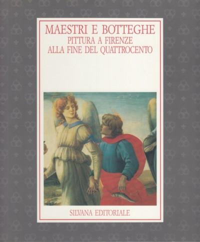 Maestri e botteghe. pitture a firenze alla fine del quattrocento - Gregori Mina - Paolucci Antonio - Luchinat Acidini Cristina